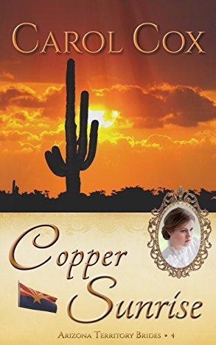 Copper Sunrise (Arizona Territory Brides Book 4) by [Cox, Carol]