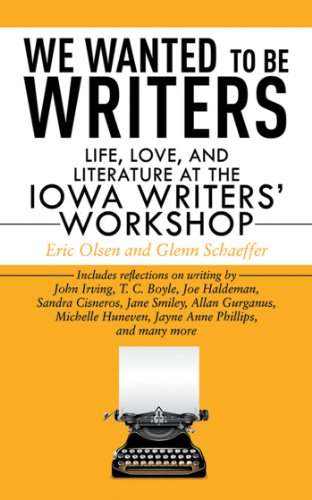 We Wanted to Be Writers: Life, Love, and Literature at the Iowa Writers' Workshop