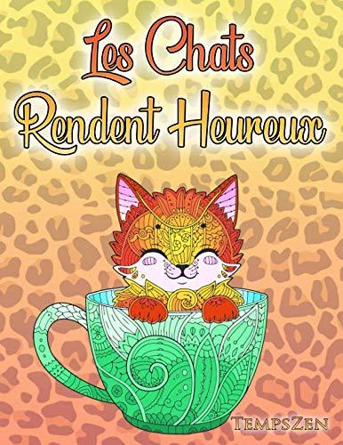 Les Chats Rendent Heureux: Un livre de coloriage pour adultes sur les chats, les chatons mignons et les beaux gros chats (French Edition) -