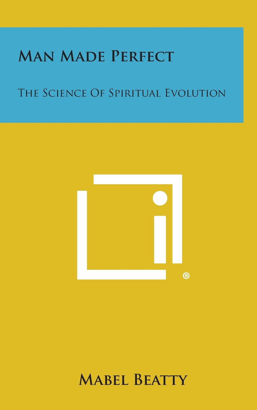Read Online Man Made Perfect: The Science of Spiritual Evolution PDF