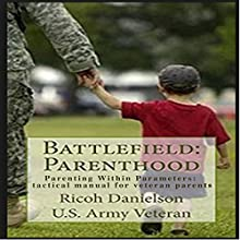 Battlefield: Parenthood: Parenting within Parameters: A Tactical Manual for Veteran Parent Audiobook by Ricoh B Danielson Narrated by Ricoh Danielson