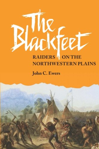The Blackfeet: Raiders on the Northwestern Plains (The Civilization of the American Indian Series)