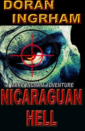 Download Nicaraguan Hell (Mark Ingram Adventures) (Volume 3) pdf