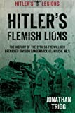 Hitler's Flemish Lions: The History Of The 27Th Ss-Freiwilligen Grenadier Division Langemarck (Flamische Nr. 1)