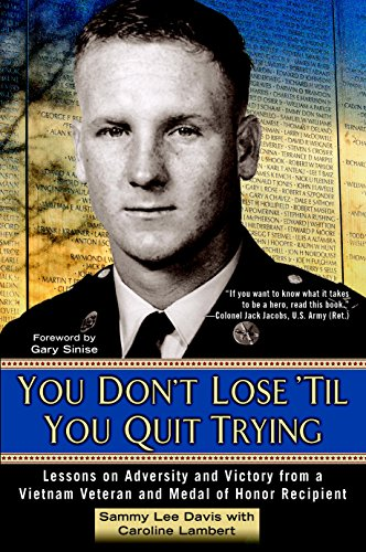 You Don't Lose 'Til You Quit Trying: Lessons on Adversity and Victory from a Vietnam Veteran and Medal of HonorRecipient cover