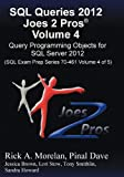 SQL Queries 2012 Joes 2 Pros (R) Volume 4: Query Programming Objects for SQL Server 2012 (SQL Exam Prep Series 70-461 Volume 4 of 5) by Rick Morelan (2012-11-30)