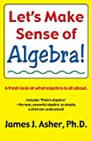 Let's Make Sense of Algebra, James J. Asher, 1560185317