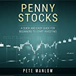 Penny Stocks: A Quick and Easy Guide for Beginners to Start Investing | Pete Manlow