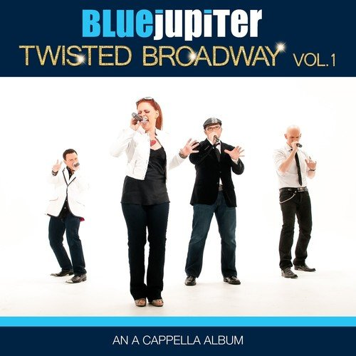 Twisted Broadway  Volume One  An A Cappella Album