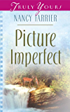 Picture Imperfect (Truly Yours Digital Editions Book 605)