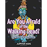 Are You Afraid of The Walking Dead?: Zombie Coloring Books