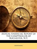 Annual Financial Report of the Comptroller of Rochester, N Y, Anonymous, 1141156164