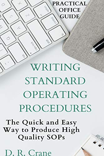 Writing Standard Operating Procedures: The Quick and Easy Way to Produce High Quality SOPs (Practical Office Guide Book 1)