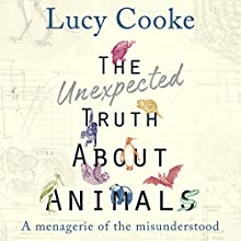 The Unexpected Truth About Animals Audiobook by Lucy Cooke Narrated by Lucy Cooke