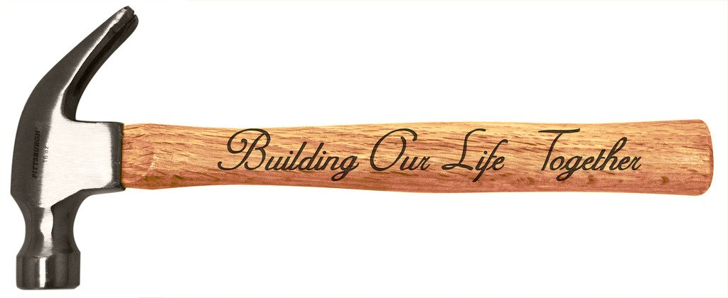 Wedding Gift Building Our Life Together New Homeowners Tool Gift Engraved Wood Handle Steel Hammer