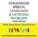 Childhood Speech, Language, and Listening Problems Audiobook by Patricia McAleer Hamaguchi Narrated by Darla Middlebrook