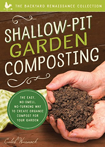 Garden Back Collection - Shallow-pit Garden Composting: The Easy, No-smell, No-turning Way to Create Organic Compost for Your Garden (The Backyard Renaissance Collection)