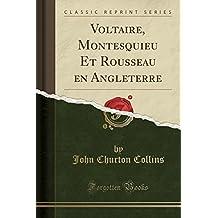 Voltaire, Montesquieu Et Rousseau en Angleterre (Classic Reprint) (French Edition)
