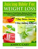 Juicing Bible for Weight Loss, John Cary, 1495942422