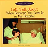 Let's Talk about When Someone You Love Is in the Hospital, Marianne Johnston, 0823950379
