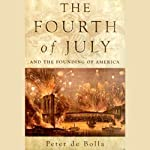 The Fourth of July and the Founding of America | Peter de Bolla
