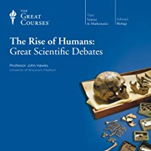 The Rise of Humans: Great Scientific Debates Lecture by  The Great Courses Narrated by Professor John Hawks