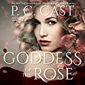 Goddess of the Rose: The Goddess Summoning Series, Book 4 Audiobook by P. C. Cast Narrated by Caitlin Davies