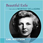 Beautiful Exile: The Life of Martha Gellhorn | Carl Rollyson
