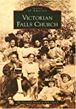 Victorian Falls Church, The Victorian Society at Falls Church, 073855250X