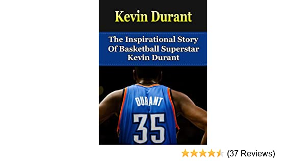 529140d20 Amazon.com  Kevin Durant  The Inspirational Story of Basketball Superstar Kevin  Durant (Kevin Durant Unauthorized Biography