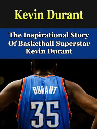 fd0a8cdf1 Kevin Durant  The Inspirational Story of Basketball Superstar Kevin Durant (Kevin  Durant Unauthorized Biography
