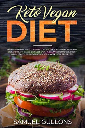 Keto Vegan Diet: The Beginners Guide for Weight Loss Solution. Veganism, Ketogenic Diet and Plant Based Diet. Lose Weight, Balance Hormones, Boost Brain Health, and Reverse Disease.