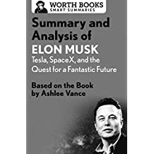 Summary and Analysis of Elon Musk: Tesla, SpaceX, and the Quest for a Fantastic Future: Based on the Book by Ashlee Vance (Smart Summaries)