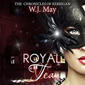 Royal Tea: The Chronicles of Kerrigan Book 4 | W. J. May