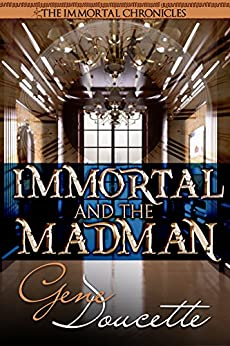 Immortal and the Madman (The Immortal Chronicles Book 3) by [Doucette, Gene]