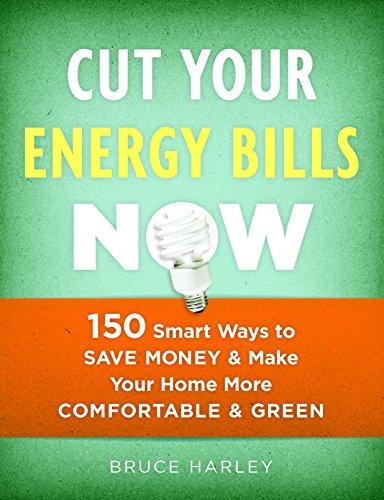 Smart Energy Manual (Cut Your Energy Bills Now: 150 Smart Ways To Save Money and Make Your Home More Comfortable and Green)