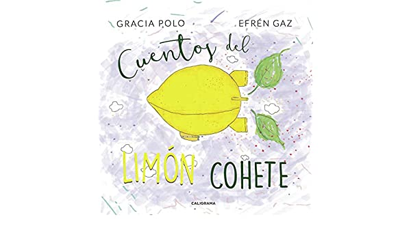 Cuentos del limón cohete eBook: Polo, Gracia, Gaz, Efrén: Amazon ...