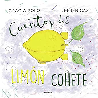 Cuentos del limón cohete eBook: Gracia Polo, Efrén Gaz: Amazon.es ...