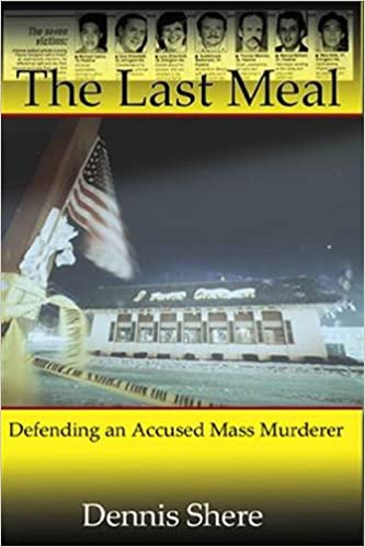 The last meal defending an accused mass murderer dennis shere the last meal defending an accused mass murderer dennis shere 9780982720622 amazon books fandeluxe Images