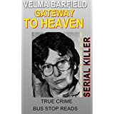 VELMA BARFIELD:SERIAL KILLER: GATEWAY TO HEAVEN (TRUE CRIME; BUS STOP READS Book 17)