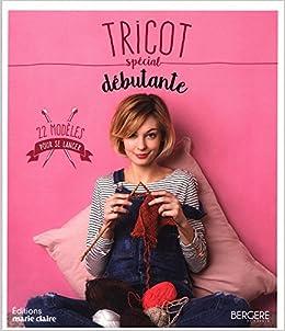 Amazon.fr - Tricot spécial débutante - Catherine Guidicelli, Juliette  Blondel (stylisme), Pierre Nicou (photographies) - Livres 59b05da6e25