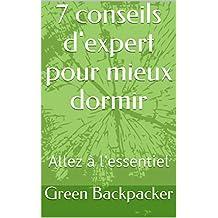 7 conseils d'expert pour mieux dormir: Allez à l'essentiel  (French Edition)