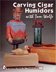 CARVING CIGAR HUMIDORS WITH TOM WOLFE (Schiffer Book for Collectors)