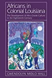 Africans in Colonial Louisiana: The Development of Afro-Creole Culture in the Eighteenth-Century