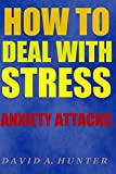 img - for How to Deal with Stress: Anxiety Attacks book / textbook / text book
