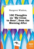 img - for Hangover Wisdom, 100 Thoughts on My Cross to Bear, from the Morning After book / textbook / text book
