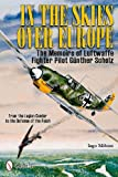 In the Skies over Europe: The Memoirs of Luftwaffe Fighter Pilot Günther Scholz