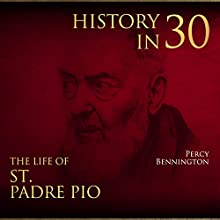 History in 30: The Life of St. Padre Pio Audiobook by Percy Bennington Narrated by Scott Clem
