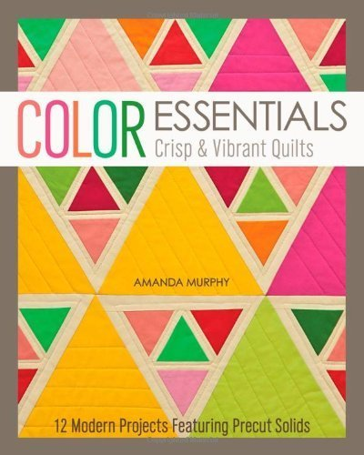 Color EssentialsCrisp & Vibrant Quilts: 12 Modern Projects Featuring Precut Solids by Amanda Murphy (2013-12-07)