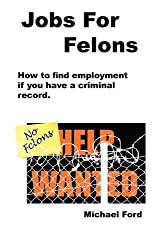 Jobs For Felons by Michael Ford (2009-07-04)